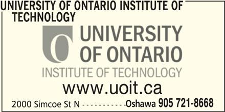 University Of Ontario Institute Of Technology (905-721-8668) - Display Ad - UNIVERSITY OF ONTARIO INSTITUTE OF TECHNOLOGY www.uoit.ca Oshawa 905 721-8668 2000 Simcoe St N -----------