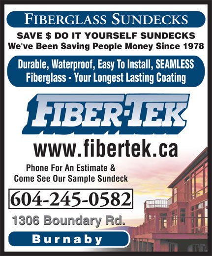 Coast Fiber-Tek Products (604-294-8116) - Display Ad - FIBERGLASS SUNDECKS SAVE $ DO IT YOURSELF SUNDECKS We've Been Saving People Money Since 1978 Durable, Waterproof, Easy To Install, SEAMLESS Fiberglass - Your Longest Lasting Coating www.fibertek.ca Phone For An Estimate & Come See Our Sample Sundeck 604-245-0582 1306 Boundary Rd. Burnaby FIBERGLASS SUNDECKS SAVE $ DO IT YOURSELF SUNDECKS We've Been Saving People Money Since 1978 Durable, Waterproof, Easy To Install, SEAMLESS Fiberglass - Your Longest Lasting Coating www.fibertek.ca Phone For An Estimate & Come See Our Sample Sundeck 604-245-0582 1306 Boundary Rd. Burnaby