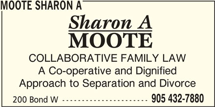 Moote Sharon A (905-432-7880) - Display Ad - MOOTE SHARON A COLLABORATIVE FAMILY LAW A Co-operative and Dignified Approach to Separation and Divorce 905 432-7880 200 Bond W ----------------------
