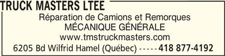 Truck Masters Ltée (418-877-4192) - Annonce illustrée======= - TRUCK MASTERS LTEE Réparation de Camions et Remorques MÉCANIQUE GÉNÉRALE www.tmstruckmasters.com 6205 Bd Wilfrid Hamel (Québec) ----- 418 877-4192
