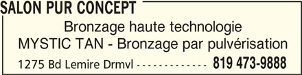 Salon Pur Concept (819-473-9888) - Annonce illustrée======= - SALON PUR CONCEPT Bronzage haute technologie MYSTIC TAN - Bronzage par pulvérisation 819 473-9888 1275 Bd Lemire Drmvl ------------- SALON PUR CONCEPT
