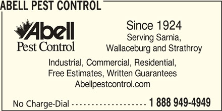 Abell Pest Control Inc (1-888-949-4949) - Display Ad - Serving Sarnia, Wallaceburg and Strathroy Industrial, Commercial, Residential, Free Estimates, Written Guarantees Abellpestcontrol.com 1 888 949-4949 No Charge-Dial ------------------- ABELL PEST CONTROL Since 1924