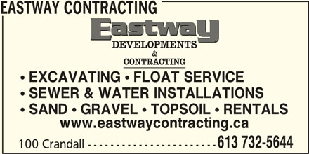 Eastway Developments (613-732-5644) - Display Ad - EASTWAY CONTRACTING  EXCAVATING  FLOAT SERVICE  SEWER & WATER INSTALLATIONS  SAND  GRAVEL  TOPSOIL  RENTALS www.eastwaycontracting.ca 613 732-5644 100 Crandall -----------------------