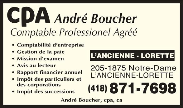 André Boucher, CPA (418-871-7698) - Annonce illustrée======= - Mission d examen Avis au lecteur 205-1875 Notre-Dame Rapportfinancierannuel L ANCIENNE-LORETTE Impôtdesparticulierset descorporations (418) Impôtdes successions 871-7698 André Boucher, cpa, ca André Boucher Comptable Professionel Agréé Comptabilitéd entreprise Gestiondelapaie L ANCIENNE - LORETTE