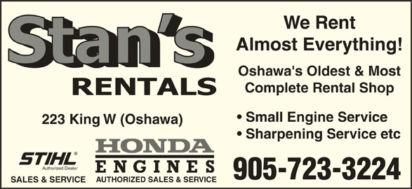 Stan's Rentals (905-723-3224) - Display Ad - We Rent Almost Everything! Oshawa's Oldest & Most Complete Rental Shop Small Engine Service 223 King W (Oshawa) Sharpening Service etc Authorized Dealer 905-723-3224 AUTHORIZED SALES & SERVICE SALES & SERVICE