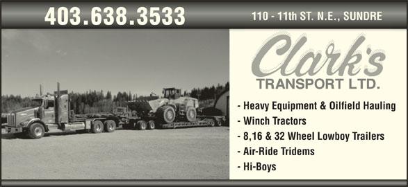 Clark's Transport Ltd (403-638-3533) - Display Ad - 110 - 11th ST. N.E., SUNDRE110 - 11th ST. N.E., SUNDRE 403.638.3533403.638.3533 - Heavy Equipment & Oilfield Hauling - Winch Tractors - 8,16 & 32 Wheel Lowboy Trailers - Air-Ride Tridems - Hi-Boys