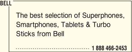 Bell (1-888-466-2453) - Display Ad - BELL The best selection of Superphones, Smartphones, Tablets & Turbo Sticks from Bell ----------------------------------- 1 888 466-2453