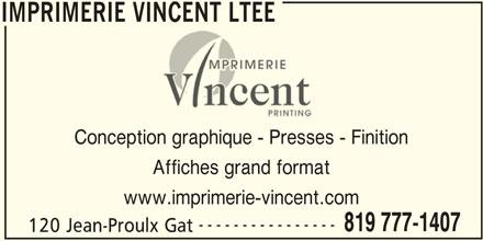 Imprimerie Vincent Ltée (819-777-1407) - Annonce illustrée======= - IMPRIMERIE VINCENT LTEE Conception graphique - Presses - Finition Affiches grand format www.imprimerie-vincent.com ---------------- 819 777-1407 120 Jean-Proulx Gat IMPRIMERIE VINCENT LTEE