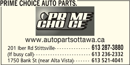 Prime Choice Auto Parts (613-287-3880) - Display Ad - www.autopartsottawa.ca 613 287-3880 201 Iber Rd Stittsville--------------- (If busy call)------------------------ 613 236-2332 1750 Bank St (near Alta Vista)------- 613 521-4041 PRIME CHOICE AUTO PARTS.