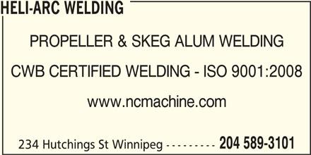 Heli-Arc Welding (204-589-3101) - Display Ad - HELI-ARC WELDING PROPELLER & SKEG ALUM WELDING CWB CERTIFIED WELDING - ISO 9001:2008 www.ncmachine.com 204 589-3101 234 Hutchings St Winnipeg ---------
