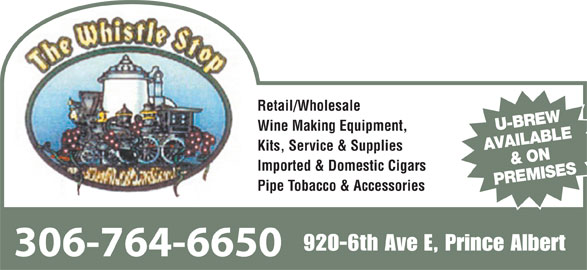 Whistle Stop (306-764-6650) - Display Ad - U-BREW Wine Making Equipment, AVAILABLE & ON Kits, Service & Supplies Imported & Domestic Cigars PREMISES Pipe Tobacco & Accessories 920-6th Ave E, Prince Albert 306-764-6650 Retail/Wholesale