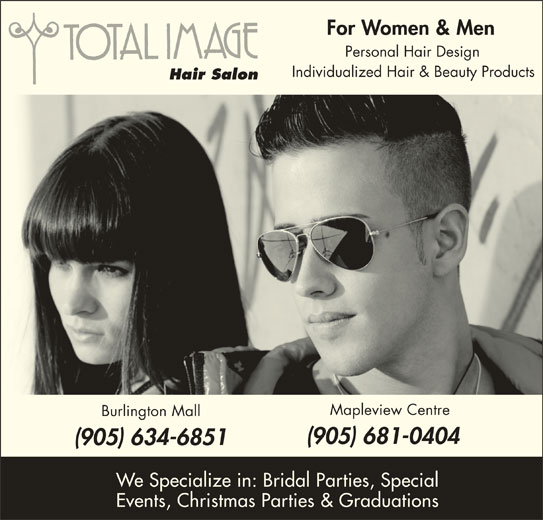 Total Image (905-634-6851) - Display Ad - For Women & Men Personal Hair Design Individualized Hair & Beauty Products Hair Salon Mapleview Centre Burlington Mall (905) 681-0404 (905) 634-6851 We Specialize in: Bridal Parties, Special Events, Christmas Parties & Graduations