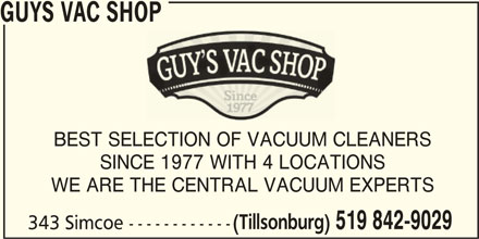 Guys Vac Shop (519-842-9029) - Display Ad - GUYS VAC SHOP BEST SELECTION OF VACUUM CLEANERS SINCE 1977 WITH 4 LOCATIONS WE ARE THE CENTRAL VACUUM EXPERTS (Tillsonburg) 519 842-9029 343 Simcoe ------------