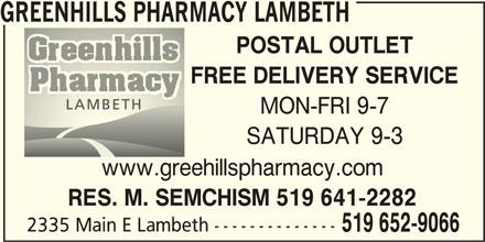 Greenhills Pharmacy Lambeth (519-652-9066) - Annonce illustrée======= - GREENHILLS PHARMACY LAMBETH POSTAL OUTLET FREE DELIVERY SERVICE MON-FRI 9-7 SATURDAY 9-3 www.greehillspharmacy.com RES. M. SEMCHISM 519 641-2282 2335 Main E Lambeth -------------- 519 652-9066
