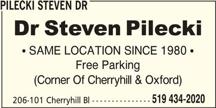 Pilecki Steven Dr (519-434-2020) - Display Ad - PILECKI STEVEN DR  SAME LOCATION SINCE 1980  Free Parking (Corner Of Cherryhill & Oxford) 519 434-2020 206-101 Cherryhill Bl ---------------