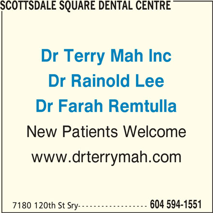 Dr Terry Mah (604-594-1551) - Display Ad - SCOTTSDALE SQUARE DENTAL CENTRE Dr Terry Mah Inc Dr Rainold Lee Dr Farah Remtulla New Patients Welcome www.drterrymah.com 604 594-1551 7180 120th St Sry------------------