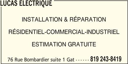 Lucas Électrique (819-243-8419) - Annonce illustrée======= - LUCAS ELECTRIQUE INSTALLATION & RÉPARATION RÉSIDENTIEL-COMMERCIAL-INDUSTRIEL ESTIMATION GRATUITE 819 243-8419 76 Rue Bombardier suite 1 Gat ------