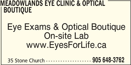 Meadowlands Eye Clinic & Optical Boutique (905-648-3762) - Display Ad - MEADOWLANDS EYE CLINIC & OPTICAL BOUTIQUE Eye Exams & Optical Boutique On-site Lab www.EyesForLife.ca 905 648-3762 35 Stone Church -------------------