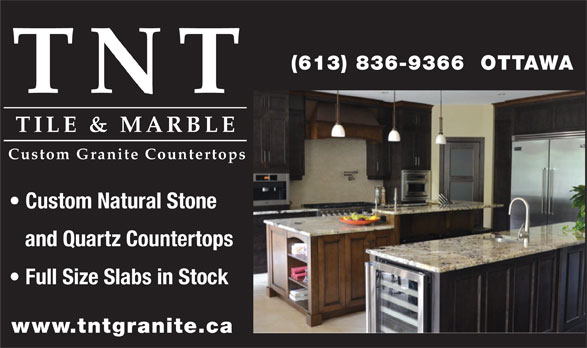 TNT Tile & Marble (613-836-9366) - Display Ad - (613) 836-9366  OTTAWA TNT TILE & MARBLE Custom Granite Countertops Custom Natural Stone and Quartz Countertops Full Size Slabs in Stock www.tntgranite.ca