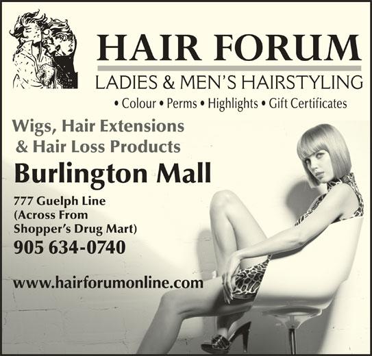 Hair Forum (905-634-0740) - Display Ad - Colour   Perms   Highlights   Gift Certificates Wigs, Hair Extensionsgs, Hair ExtensionsWi & Hair Loss Productsr Loss Products& Hai Burlington MallBurlington Mall 777 Guelph Line777 Guelph Line (Across From(Across From Shopper s Drug Mart)Shopper s Drug Mart) 905 634-0740905 634-0740 www.hairforumonline.comwww.hairforumonline.com