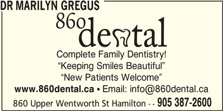 Dr. Marilyn Gregus (905-387-2600) - Display Ad - DR MARILYN GREGUS Complete Family Dentistry! Keeping Smiles Beautiful New Patients Welcome www.860dental.ca ! 905 387-2600 860 Upper Wentworth St Hamilton --