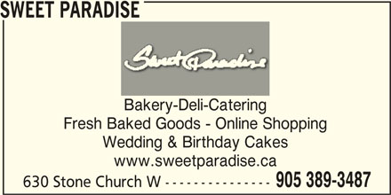 Sweet Paradise (905-389-3487) - Display Ad - SWEET PARADISE Bakery-Deli-Catering Fresh Baked Goods - Online Shopping Wedding & Birthday Cakes www.sweetparadise.ca 905 389-3487 630 Stone Church W ---------------