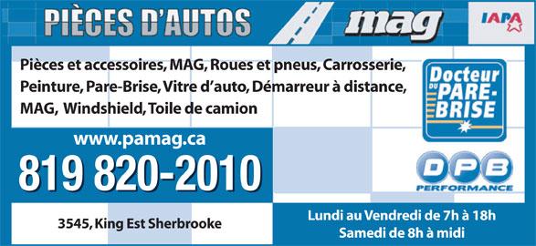 Pieces D'Autos M A G Inc (819-820-2010) - Annonce illustrée======= - Peinture, Pare-Brise, Vitre d auto, Démarreur à distance, Pièces et accessoires, MAG, Roues et pneus, Carrosserie, MAG,  Windshield, Toile de camion www.pamag.ca 819 820-2010 819 820-2010 Lundi au Vendredi de 7h à 18h 3545, King Est Sherbrooke Samedi de 8h à midi
