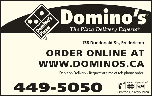 Domino's Pizza (506-449-5050) - Annonce illustrée======= - 138 Dundonald St., Fredericton ORDER ONLINE AT WWW.DOMINOS.CA Debit on Delivery   Request at time of telephone order. 449-5050 Limited Delivery Area.
