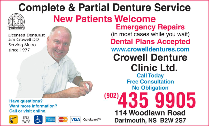 Crowell Denture Clinic Ltd (902-435-9905) - Display Ad - Free Consultation No Obligation (902) Have questions? Want more information? 435 9905 Call or visit online. Call Today Complete & Partial Denture Service New Patients Welcome Emergency Repairs Dental Plans Accepted www.crowelldentures.com
