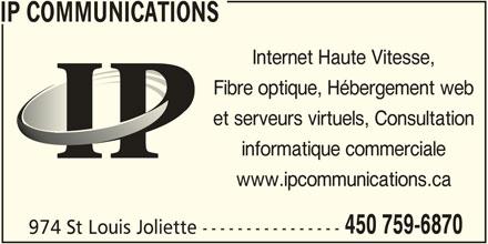 IP Communications (450-759-6870) - Annonce illustrée======= - Internet Haute Vitesse, Fibre optique, Hébergement web et serveurs virtuels, Consultation informatique commerciale www.ipcommunications.ca 450 759-6870 974 St Louis Joliette ---------------- IP COMMUNICATIONS