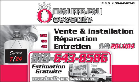 Chauffe-Eau O Secours (819-281-1184) - Annonce illustrée======= - R.B.Q. # 5641-0483-01 CHAUFFE-EAU Vente & installation 100 Réparation 60 40 819.281.1184 EntretienEntretien Service7 /24 819-643-8586 Estimation Gratuite www.chauffe-eau-o-secours.com R.B.Q. # 5641-0483-01 Vente & installation 100 Réparation 60 40 819.281.1184 EntretienEntretien Service7 /24 819-643-8586 Estimation Gratuite www.chauffe-eau-o-secours.com CHAUFFE-EAU
