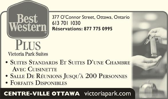 Best Western Plus (613-567-7275) - Annonce illustrée======= - 377 O Connor Street, Ottawa, Ontario377 O Connor Street, Ottawa, Ontario 613 701 1030613 701 1030 Réservations: 877 775 0995Réservations: 877 775 0995 PLUS SUITES STANDARDS ET SUITES D UNE CHAMBRE   SUITES STANDARDS E SUITES D UNE CHAMBRE AVEC CUISINETTE    AVEC CUISINETTE SALLE DE RÉUNIONS JUSQU À 200 P ERSONNES  SALLE D RÉUNIONS JUSQU 200 P ERSONNES FORFAITS DISPONIBLES  FORFAITS DISPONIBLES CENTRE-VILLE OTTAWA victoriapark.com