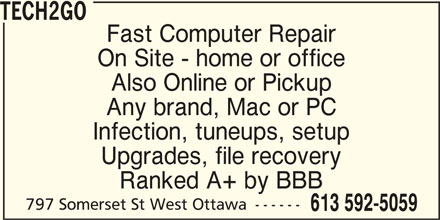 Tech2Go (613-592-5059) - Display Ad - TECH2GO Fast Computer Repair On Site - home or office Also Online or Pickup Any brand, Mac or PC Infection, tuneups, setup Upgrades, file recovery Ranked A+ by BBB 797 Somerset St West Ottawa ------ 613 592-5059