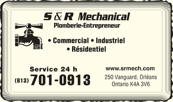 S & R Mechanical (613-830-0165) - Annonce illustrée======= - Plomberie-EntrepreneurPlomberie-Entrepreneur Commercial   Industriel  Commercial   Industriel Résidentiel  Résidentiel www.srmech.comwww.srmech.com Service 24 hService 24 h 250 Vanguard, Orléans250 Vanguard, Orléans (613)(613) 701-0913 Ontario K4A 3V6Ontario K4A 3V6