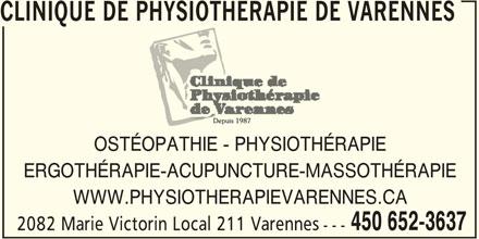 Clinique De Physiothérapie De Varennes (450-652-3637) - Annonce illustrée======= - CLINIQUE DE PHYSIOTHERAPIE DE VARENNES OSTÉOPATHIE - PHYSIOTHÉRAPIE ERGOTHÉRAPIE-ACUPUNCTURE-MASSOTHÉRAPIE WWW.PHYSIOTHERAPIEVARENNES.CA 2082 Marie Victorin Local 211 Varennes --- 450 652-3637