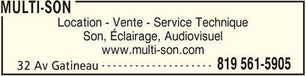 Multi-Son (819-561-5905) - Annonce illustrée======= - MULTI-SON Location - Vente - Service Technique Son, Éclairage, Audiovisuel www.multi-son.com -------------------- 819 561-5905 32 Av Gatineau