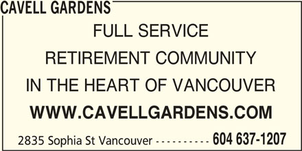 Cavell Gardens (604-637-1207) - Display Ad - CAVELL GARDENS FULL SERVICE RETIREMENT COMMUNITY IN THE HEART OF VANCOUVER WWW.CAVELLGARDENS.COM 604 637-1207 2835 Sophia St Vancouver ----------