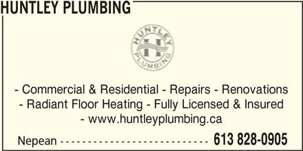 Huntley Plumbing (613-828-0905) - Display Ad - HUNTLEY PLUMBING - Commercial & Residential - Repairs - Renovations - Radiant Floor Heating - Fully Licensed & Insured - www.huntleyplumbing.ca 613 828-0905 Nepean ---------------------------