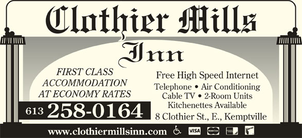 Clothier Mills Inn (613-258-0164) - Annonce illustrée======= - FIRST CLASS Free High Speed Internet ACCOMMODATION Telephone   Air Conditioning Cable TV   2-Room Units Kitchenettes Available 613 258-0164 8 Clothier St., E., Kemptville www.clothiermillsinn.com AT ECONOMY RATES
