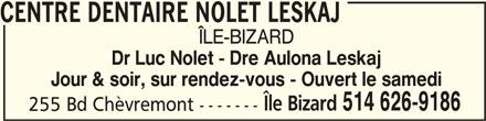Centre Dentaire Nolet Leskaj (514-626-9186) - Annonce illustrée======= - Dr Luc Nolet - Dre Aulona Leskaj Jour & soir, sur rendez-vous - Ouvert le samedi Île Bizard 514 626-9186 255 Bd Chèvremont ------- CENTRE DENTAIRE NOLET LESKAJ CENTRE DENTAIRE NOLET LESKAJ ÎLE-BIZARD