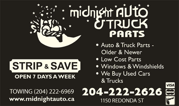 Midnight Auto & Truck Parts (204-222-2626) - Display Ad - Auto & Truck Parts - Older & Newer Low Cost Parts Windows & Windshields We Buy Used Cars OPEN 7 DAYS A WEEK & Trucks TOWING (204) 222-6969 204-222-2626 www.midnightauto.ca 1150 REDONDA ST