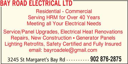 Bay Road Electrical Ltd (902-876-2875) - Display Ad - BAY ROAD ELECTRICAL LTD Residential - Commercial Serving HRM for Over 40 Years Meeting all Your Electrical Needs Service/Panel Upgrades, Electrical Heat Renovations Repairs, New Construction ! Generator Panels Lighting Retrofits, Safety Certified and Fully Insured 902 876-2875 3245 St Margaret's Bay Rd ----------