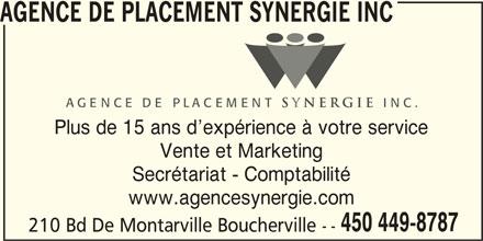 Agence de Placement Synergie Inc (450-449-8787) - Annonce illustrée======= - AGENCE DE PLACEMENT SYNERGIE INC Plus de 15 ans d expérience à votre service Vente et Marketing Secrétariat - Comptabilité www.agencesynergie.com 450 449-8787 210 Bd De Montarville Boucherville --
