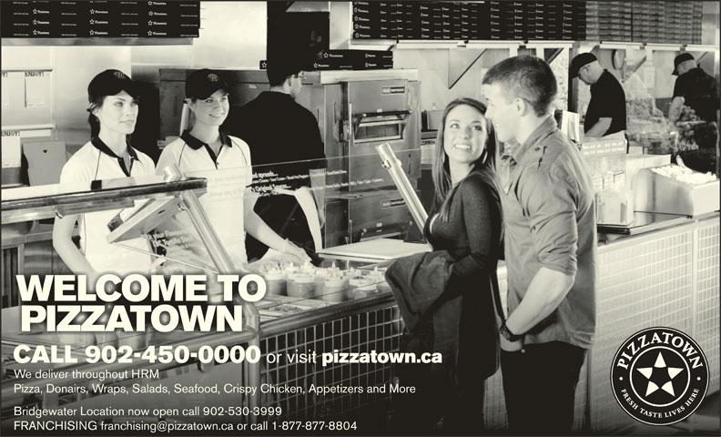 Pizzatown (902-450-0000) - Annonce illustrée======= - or visit pizzatown.caCALL 902-450-0000 or visit pizzatown.ca We deliver throughout HRMWe deliver throughout HRM Pizza, Donairs, Wraps, Salads, Seafood, Crispy Chicken, Appetizers and MorePizza, Donairs, Wraps, Salads, Seafood, Crispy Chicken, Appetizers and More Bridgewater Location now open call 902-530-3999Bridgewater Location now open call 902-530-3999 CALL 902-450-0000