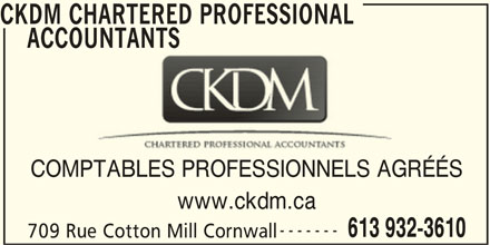CKDM Chartered Professional Accountants (613-932-3610) - Annonce illustrée======= - CKDM CHARTERED PROFESSIONAL ACCOUNTANTS COMPTABLES PROFESSIONNELS AGRÉÉS ------- 613 932-3610 CKDM CHARTERED PROFESSIONAL     ACCOUNTANTS 709 Rue Cotton Mill Cornwall www.ckdm.ca