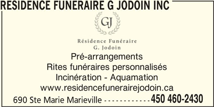 Résidence Funéraire G Jodoin Inc (450-460-2430) - Annonce illustrée======= - RESIDENCE FUNERAIRE G JODOIN INC Rites funéraires personnalisés Incinération - Aquamation www.residencefunerairejodoin.ca 450 460-2430 690 Ste Marie Marieville ------------ Pré-arrangements