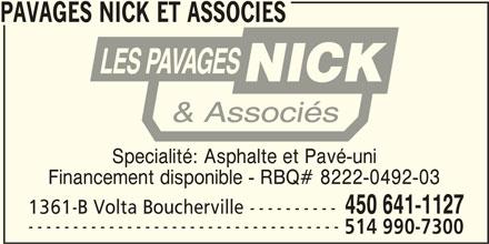 Pavages Nick Et Associes (450-641-1127) - Annonce illustrée======= - PAVAGES NICK ET ASSOCIES Specialité: Asphalte et Pavé-uni Financement disponible - RBQ# 8222-0492-03 450 641-1127 1361-B Volta Boucherville ---------- ----------------------------------- 514 990-7300