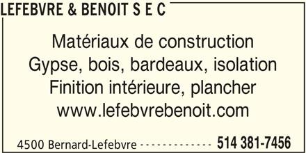 Lefebvre & Benoit (514-381-7456) - Annonce illustrée======= - ------------- 514 381-7456 4500 Bernard-Lefebvre LEFEBVRE & BENOIT S E C Matériaux de construction Gypse, bois, bardeaux, isolation Finition intérieure, plancher www.lefebvrebenoit.com