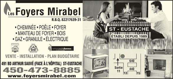 Les Foyers Mirabel (450-473-8885) - Annonce illustrée======= - R.B.Q. 82217639-31 CHEMINÉE   POÊLE   FOYER ST - EUS MANTEAU DE FOYER   BOIS ÉTABLI DEPUIS 1989 EPUIS 198 GAZ   GRANULE   ÉLECTRIQUE inc. VENTE - INSTALLATION - PLAN BUDGÉTAIRE 640 491 BD ARTHUR SAUVÉ (FACE À L'HÔPITAL)  ST-EUSTACHE SortieSortie 440 11 450-473-8885 13 15 www.foyersmirabel.com