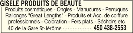 """Clinique Capillaire St-Jérôme (450-438-2553) - Annonce illustrée======= - GISELE PRODUITS DE BEAUTEGISELE PRODUITS DE BEAUTE GISELE PRODUITS DE BEAUTE Produits cosmétiques - Ongles - Manucures - Perruques Rallonges """"Great Lengths"""" - Produits et Acc. de coiffure professionnels - Coloration - Fers plats - Séchoirs etc 450 438-2553 40 de la Gare St-Jérôme ------------"""